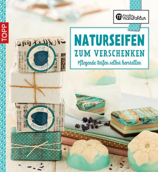 Die kreative Manufaktur - Naturseifen zum Verschenken - Coverbild