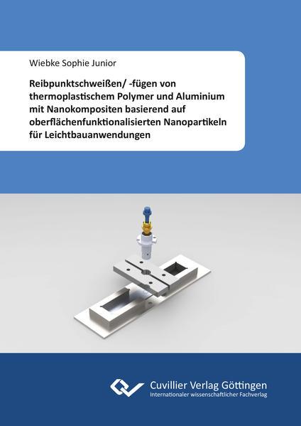 Reibpunktschweißen/ -fügen von thermoplastischem Polymer und Aluminium mit Nanokompositen basierend auf oberflächenfunktionalisierten Nanopartikeln für Leichtbauanwendungen - Coverbild