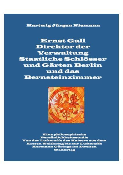 Ernst Gall Direktor der Verwaltung Staatliche Schlösser und Gärten Berlin und das Bernsteinzimmer - Coverbild