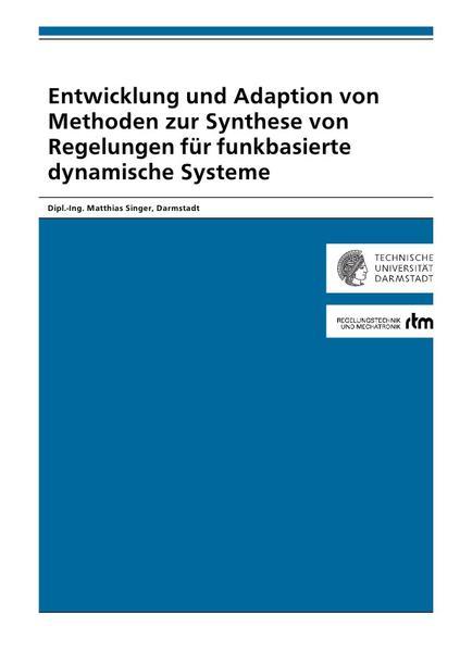 Entwicklung und Adaption von Methoden zur Synthese von Regelungen für funkbasierte dynamische Systeme - Coverbild