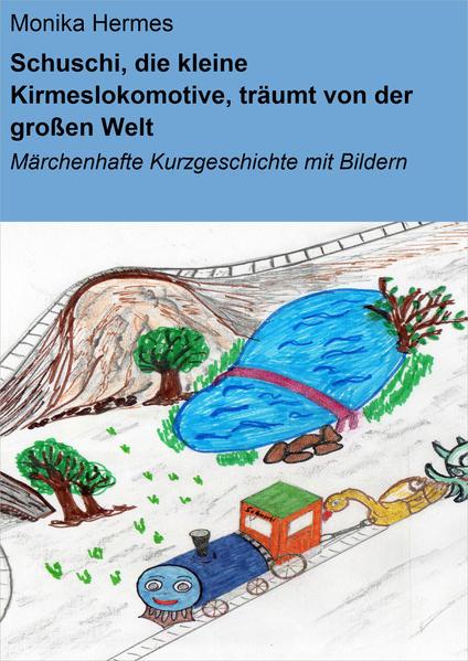 Schuschi, die kleine Kirmeslokomotive, träumt von der großen Welt - Coverbild