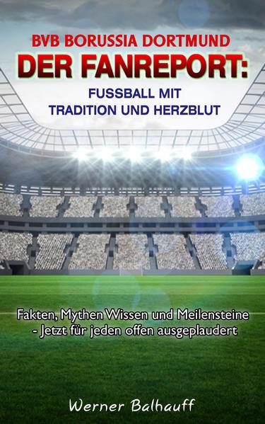 BVB Borussia Dortmund – Von Tradition und Herzblut für den Fußball - Coverbild
