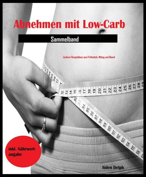 Abnehmen mit Low-Carb (Sammelband) - Coverbild