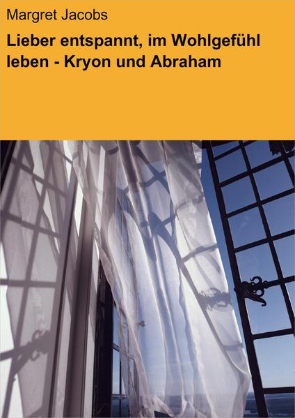 Lieber entspannt, im Wohlgefühl leben - Kryon und Abraham - Coverbild