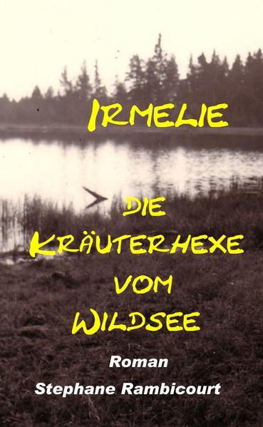 Irmelie, die Kräuterhexe vom Wildsee - Coverbild
