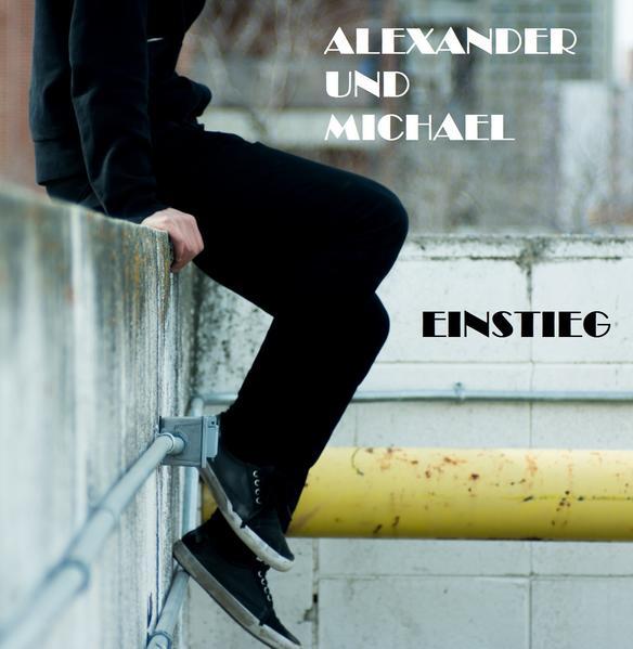 Alexander und Michael: Einstieg - Coverbild