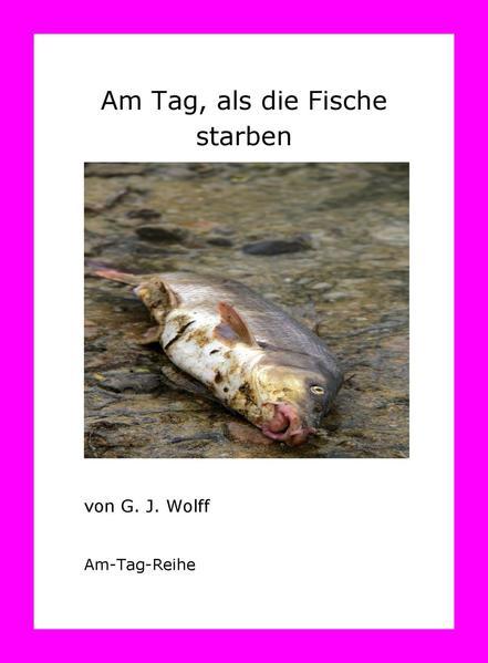 Am Tag, als die Fische starben von G. J. Wolff PDF Download