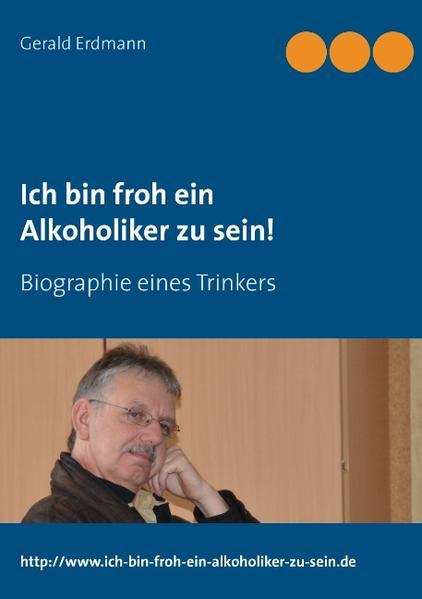 Ich bin froh ein Alkoholiker zu sein! - Coverbild