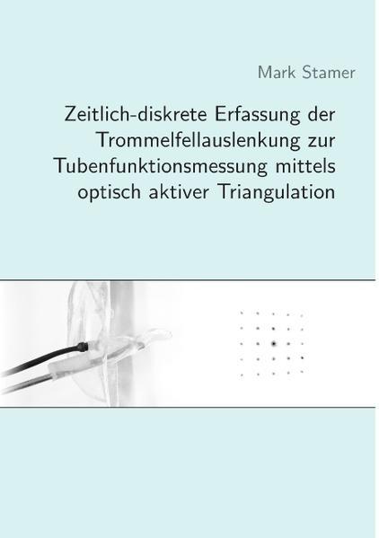 Zeitlich-diskrete Erfassung der Trommelfellauslenkung zur Tubenfunktionsmessung mittels optisch aktiver Triangulation - Coverbild