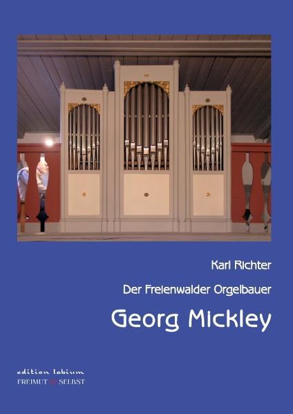 Der Freienwalder Orgelbauer Georg Mickley - Coverbild