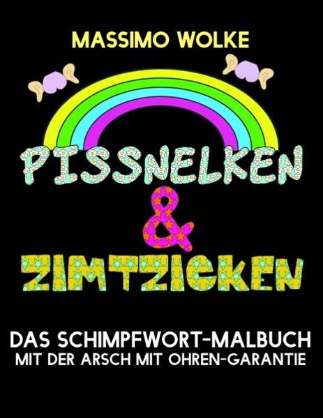 Pissnelken & Zimtzicken - Das Schimpfwort-Malbuch mit der Arsch mit Ohren-Garantie - Coverbild
