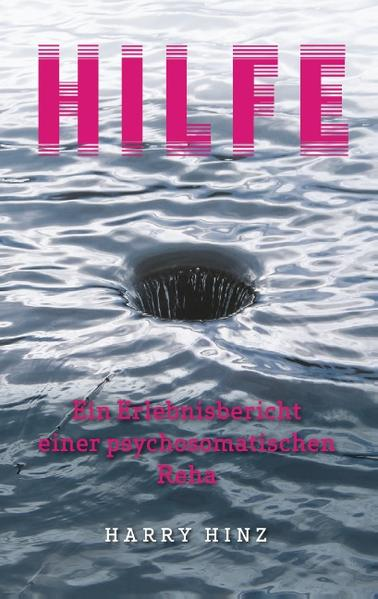 Hilfe. Ein Erlebnisbericht einer psychosomatischen Reha - Coverbild