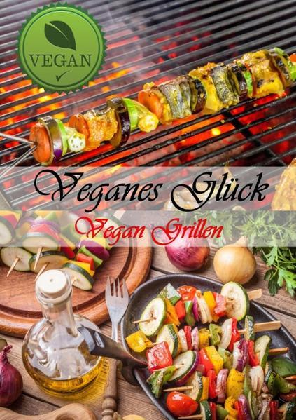 Veganes Glück - Vegan BBQ - leckere vegane Grillrezepte - Coverbild