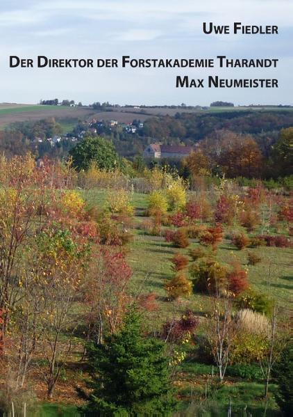 Der Direktor der Forstakademie Tharandt Max Neumeister - Coverbild