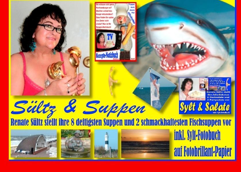 Sültz & Suppen - Renate Sültz stellt ihre deftigsten Suppen und schmackhaftesten Fischsuppen vor - inkl. Sylt-Bildband - Coverbild