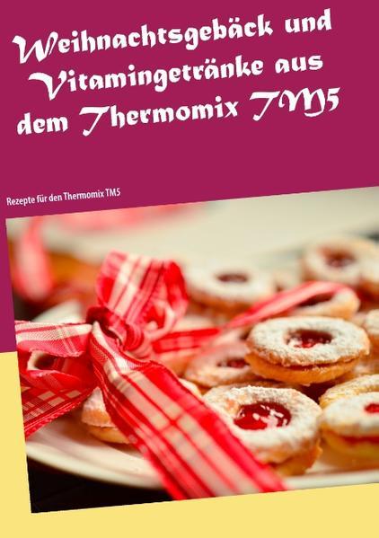 Weihnachtsgebäck und Vitamingetränke aus dem Thermomix TM5 - Coverbild