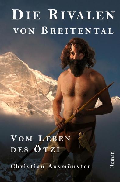 Ötzi und die endende Steinzeit, Kupferzeit, Kupferbeil, Tote vom... / Die Rivalen von Breitental - Coverbild