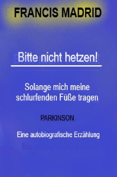 Bitte nicht Hetzen. Mein Leben mit Parkinson.. - Coverbild