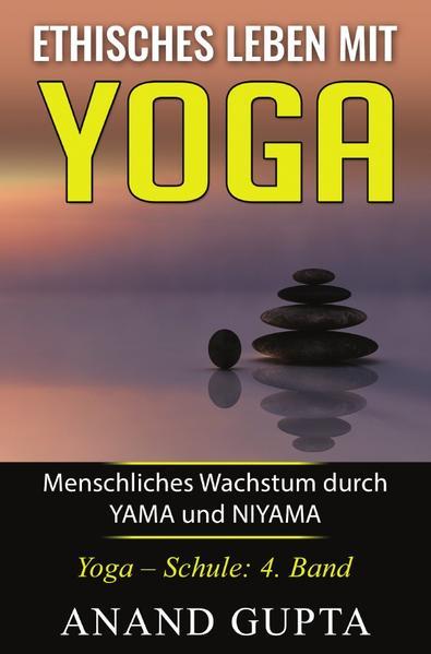Ethisches Leben mit Yoga: Menschliches Wachstum durch YAMA und NIYAMA - Coverbild