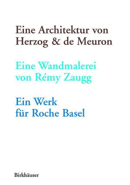 Eine Architektur von Herzog & de Meuron, eine Wandmalerei von Rémy Zaugg, ein Werk für Roche Basel - Coverbild