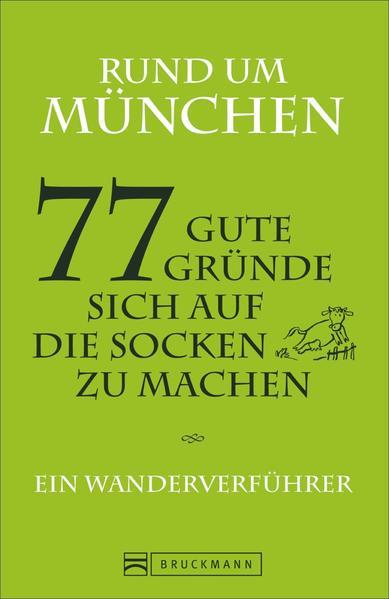 Rund um München – 77 gute Gründe, sich auf die Socken zu machen - Coverbild