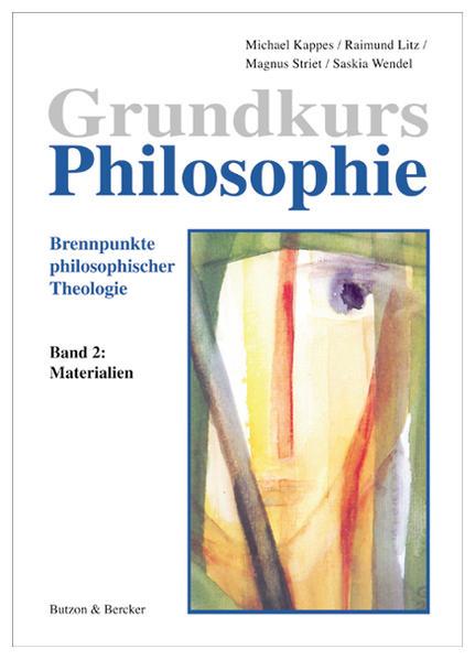 Grundkurs Philosophie. Brennpunkte philosophischer Theologie / Grundkurs Philosophie. Brennpunkte philosophischer Theologie - Coverbild