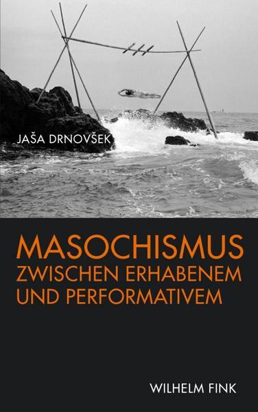Masochismus zwischen Erhabenem und Performativem - Coverbild