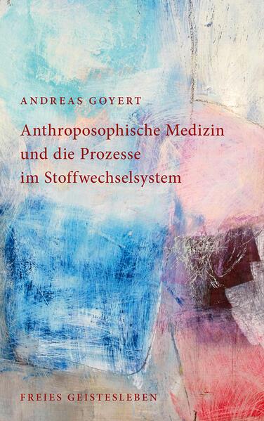 Anthroposophische Medizin und die Prozesse im Stoffwechselsystem - Coverbild
