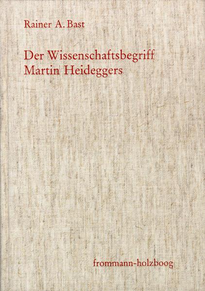 Der Wissenschaftsbegriff Martin Heideggers im Zusammenhang seiner Philosophie - Coverbild