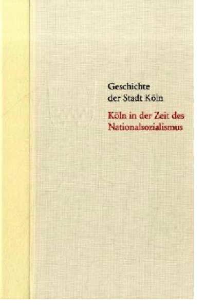 Köln in der Zeit des Nationalsozialismus 1933-1945 - Coverbild