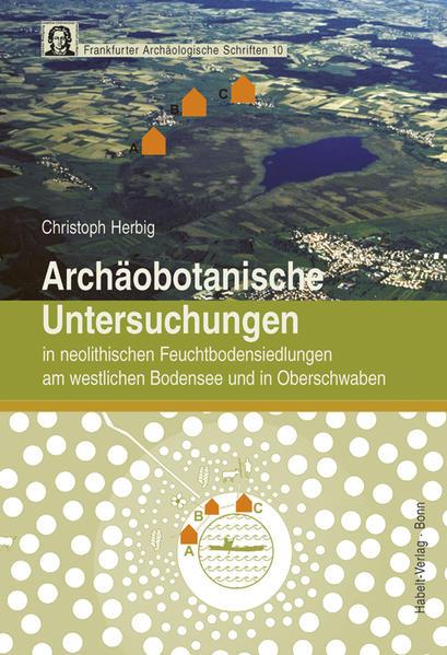 Archäobotanische Untersuchungen in neolithischen Feuchtbodensiedlungen am westlichen Bodensee und in Oberschwaben - Coverbild