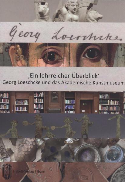 'Ein lehrreicher Überblick'. Georg Loeschcke und das Akademische Kunstmuseum - Coverbild