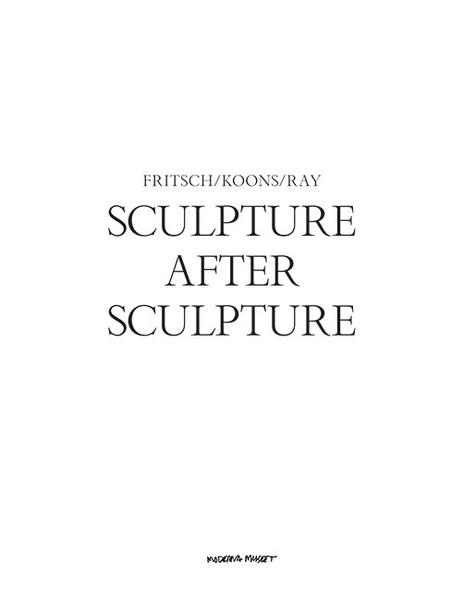 Sculpture After Sculpture: Fritsch, Koons, Ray - Coverbild