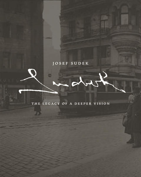 Josef Sudek. The Legacy of a Deeper Vision - Coverbild