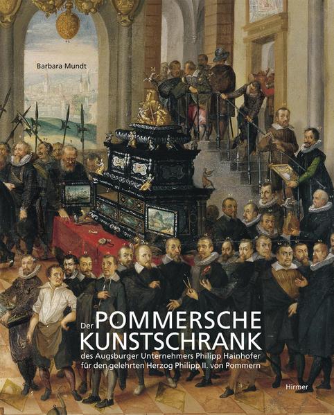 Der Pommersche Kunstschrank des Augsburger Unternehmers P. Hainhofer für Herzog Philipp II. von Pommern - Coverbild