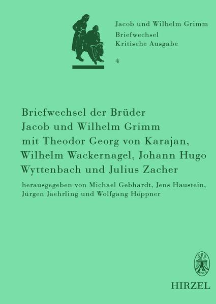 Briefwechsel der Brüder Jacob und Wilhelm Grimm mit Theodor Georg von Karajan, Wilhelm Wackernagel, Johann Hugo Wyttenbach und Julius Zacher - Coverbild