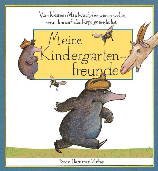 Vom kleinen Maulwurf, der wissen wollte, wer ihm auf den Kopf gemacht hat - Meine Kindergartenfreunde - Coverbild