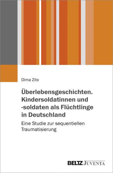 Überlebensgeschichten. Kindersoldatinnen und -soldaten als Flüchtlinge in Deutschland - Coverbild