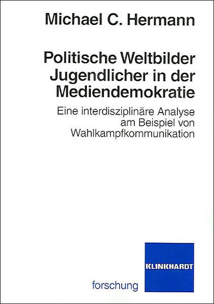 Politische Weltbilder Jugendlicher in der Mediendemokratie - Coverbild