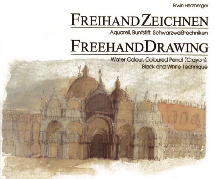 Freihand Zeichnen - Aquarell, Buntstift, Schwarzweisstechniken - Coverbild