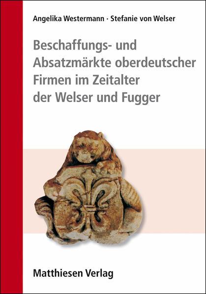 Beschaffungs- und Absatzmärkte oberdeutscher Firmen im Zeitalter der Welser und Fugger - Coverbild