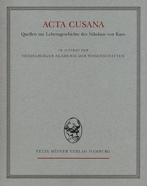 Acta Cusana. Quellen zur Lebensgeschichte des Nikolaus von Kues / Acta Cusana. Quellen zur Lebensgeschichte des Nikolaus von Kues - Coverbild