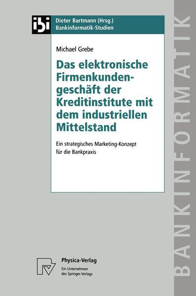 Das elektronische Firmenkundengeschäft der Kreditinstitute mit dem industriellen Mittelstand - Coverbild