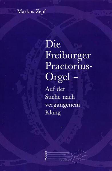 Die Freiburger Praetorius-Orgel – auf der Suche nach vergangenem Klang - Coverbild