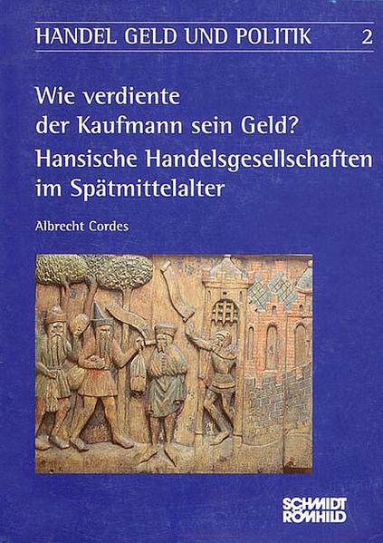 Wie verdiente der Kaufmann sein Geld? Hansische Handelsgesellschaften im Spätmittelalter - Coverbild