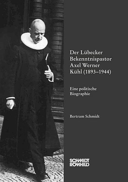 Der Lübecker Bekenntnispastor Axel Werner Kühl (1893-1944) - Coverbild