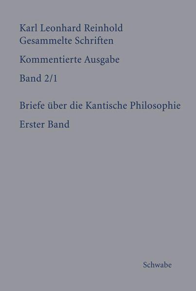 RGS: Karl Leonhard ReinholdGesammelte Schriften. Kommentierte Ausgabe / Briefe über die Kantische Philosophie - Coverbild