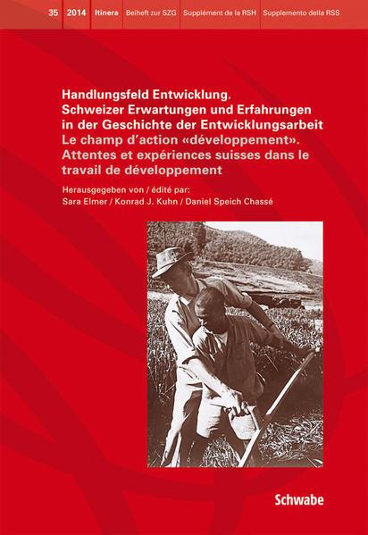 Handlungsfeld Entwicklung. Schweizer Erwartungen und Erfahrungen in der Geschichte der Entwicklungsarbeit - Coverbild