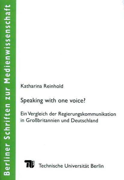 Speaking with one voice? Ein Vergleich der Regierungskommunikation in Großbritannien und Deutschland - Coverbild