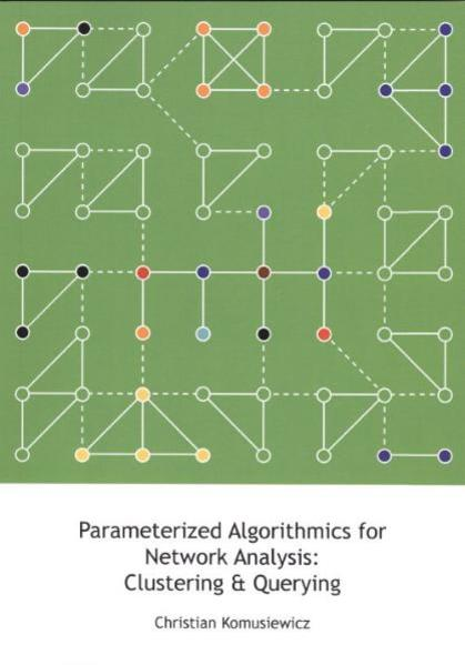Parameterized Algorithmics for Network Analysis: Clustering & Querying - Coverbild